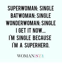 Single Woman Meme - superwoman single bat woman single wonderwoman single i get it now i