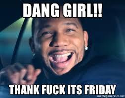 Thank Fuck Its Friday Meme - dang girl thank fuck its friday black guy from friday meme