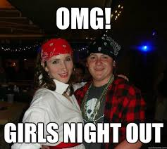 Girls Night Out Meme - omg girls night out girls night out quickmeme