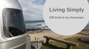 living simply off the grid in the uk in my airstream caravan youtube