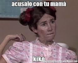 Generador De Memes - acusalo con tu mam磧 kiko meme de la popis imagenes memes