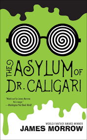 strange horizons the asylum of dr caligari by james morrow by