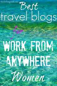 Best travel blogs for work from anywhere women the drifting desk