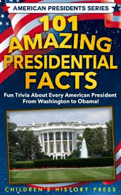 101 amazing presidential facts trivia about every american
