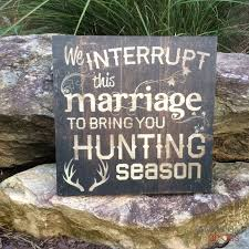 hunting season we interrupt this marriage to bring you deer