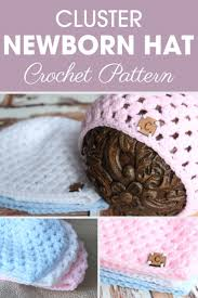 newborn pattern video try this cluster newborn hat crochet pattern for an adorable little