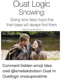 Ouat Memes - ouat logic snowing giving fans false hope that their baes will