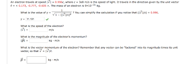 What Is The Speed Of Light An Electron Travels At Speed V Vector U003d 0 996c Chegg Com