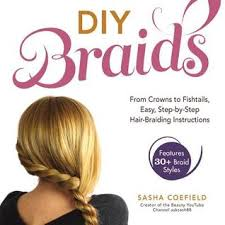 easiest type of diy hair braiding diy braids from crowns to fishtails easy step by step hair