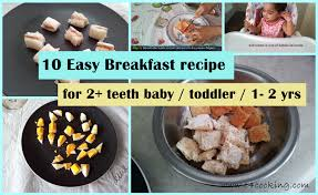 Ideas For Of 2 10 Easy Breakfast Ideas For 2 Teeth Baby Toddler 1 2 Yrs