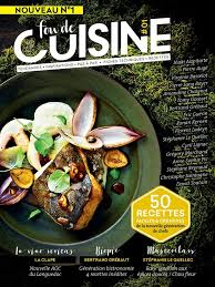magasine de cuisine fou de cuisine un nouveau magazine pour les gourmands mediamag