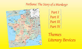 themes perfume the story of a murderer perfume the story of a murderer by gray galloway on prezi