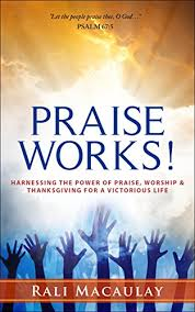praise works harnessing the power of praise worship and