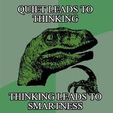 Meme Generator Velociraptor - meme creator quiet leads to thinking thinking leads to smartness
