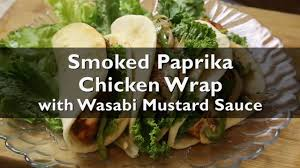 wasabi mustard chicken paprika chicken wrap with wasabi mustard sauce