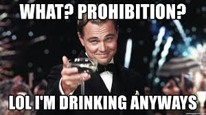 Great Gatsby Meme - what prohibition lol i m drinking anyways leo the great gatsby