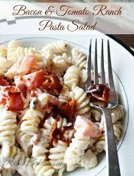 bacon u0026 tomato ranch pasta salad