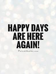 happy days are here again picture quotes