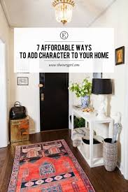 Affordable Interior Design 7 Affordable Ways To Add Character To Your Home The Everygirl