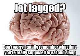 Jet Lag Meme - scumbag brain memes quickmeme