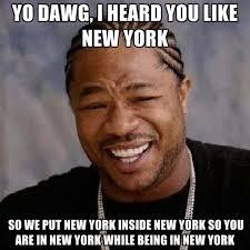 Memes New York - yo dawg i heard you like new york so we put new york inside new