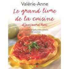 la cuisine de valerie le grand livre de la cuisine d aujourd hui broché valérie