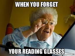 Glasses Meme - when you forget your reading glasses internet grandma make a meme