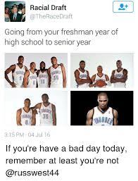 High School Freshman Memes - racial draft race draft going from your freshman year of high school