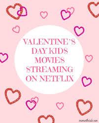 valentine movies day kids movies streaming on netflix