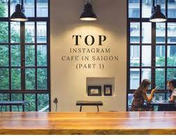 saigon cafes top 10 instagram worthy you should not miss