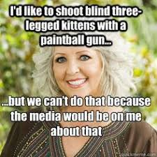 Paula Dean Meme - this is all kinds of wrong but soooo funny you know you laughed too