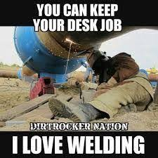 Welding Meme - image result for welding quotes welding showcase pinterest