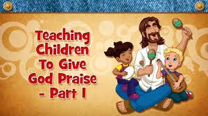 teaching children to give god praise part 1 youtube