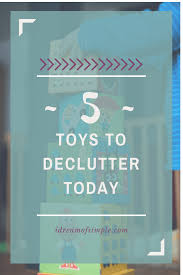 5 toys to declutter today declutter clutter and toy 5 toys to declutter today