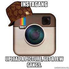 Make A Meme Upload - instagang upload a picture get a few gangs scumbag instagram