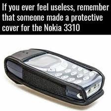 Nokia 3310 Meme - dopl3r com memes if you ever feel useless remember that someone