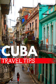 detailed cuba travel tips you need to know updated for 2017