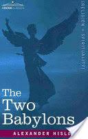 the two babylons the two babylons hislop books