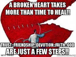 Broken Heart Meme - a broken heart takes more than time to heal trust friendship