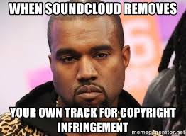 Meme Generator Copyright - when soundcloud removes your own track for copyright infringement