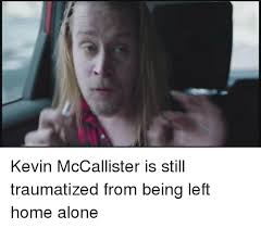 Funny Home Alone Memes - kevin mccallister is still traumatized from being left home alone