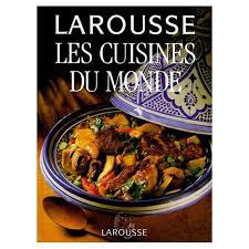 livre larousse cuisine larousse les cuisines du monde de collectif format relié