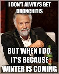 Bronchitis Meme - i don t always get bronchitis but when i do it s because winter is