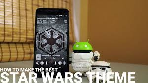 wars themes for android assembling a wars theme for your phone