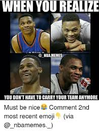 Recent Memes - when you realize nbamemes you dont have to carry your team anymore