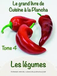 cuisine à la plancha le grand livre de cuisine à la plancha tome 4 les légumes les