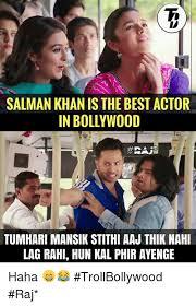 Actor Memes - salman khan is the best actor in bollywood it tumhari mansik stithi