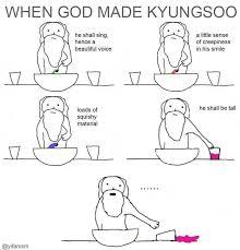 When God Made Me Meme - when god made kyungsoo exo funny exo memes macros funny