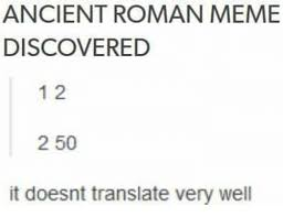 Translate Meme - ancient roman meme discovered 1 2 2 50 it doesnt translate very