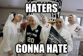 Funny Spurs Memes - haters gonna hate spurs nuns quickmeme